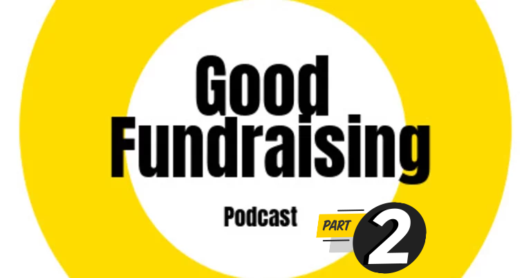 Good Fundraising Podcast Part 2